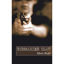 Schwarzes Blut als Buch von Marc Bury