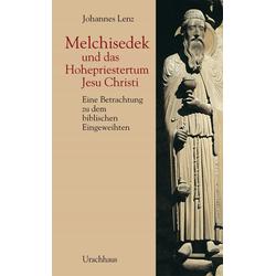 Melchisedek und das Hohepriestertum Jesu Christi als Buch von Johannes Lenz