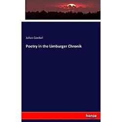 Poetry in the Limburger Chronik. Julius Goebel  - Buch