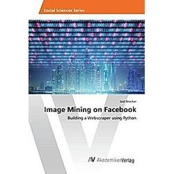 Image Mining on Facebook. Jost Brücker  - Buch