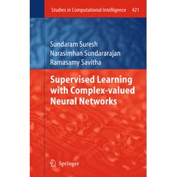 Supervised Learning with Complex-valued Neural Networks: Buch von Suresh Sundaram/ Ramasamy Savitha/ Sundaram Suresh