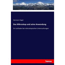 Das Mikroskop und seine Anwendung als Buch von Hermann Hager