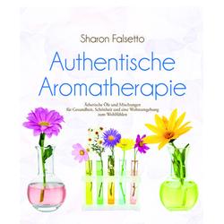 Authentische Aromatherapie: Buch von Sharon Falsetto