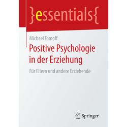 Positive Psychologie in der Erziehung als Buch von Michael Tomoff