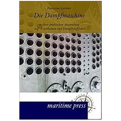 Die Dampfmaschine in ihrer praktischen Anwendung auf Eisenbahnen und Dampfschifffahrt. Dionysius Lardner  - Buch