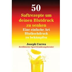 50 Saftrezepte um deinen Blutdruck zu senken als Buch von Joseph Correa