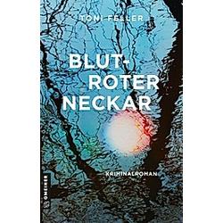 Blutroter Neckar. Toni Feller  - Buch