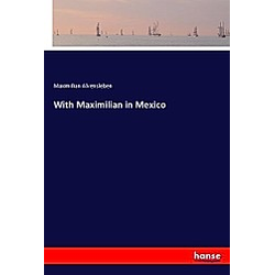 With Maximilian in Mexico. Maximilian Alvensleben  - Buch