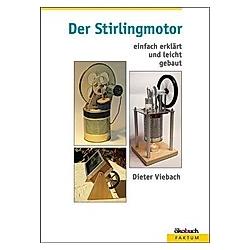 Der Stirlingmotor einfach erklärt und leicht gebaut. Dieter Viebach  - Buch