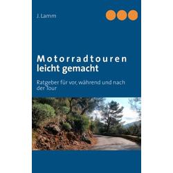 Motorradtouren leicht gemacht als Buch von J. Lamm