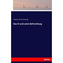 Das Ei und seine Befruchtung als Buch von Friedrich Anton Schneider
