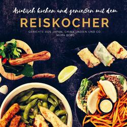 Asiatisch kochen und genießen mit dem Reiskocher als Buch von Myra Berg