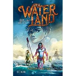 Aufbruch in die Tiefe / Waterland Bd.1. Dan Jolley  - Buch