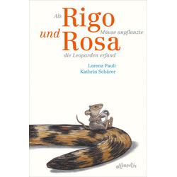 Als Rigo Mäuse anpflanzte und Rosa die Leoparden erfand: Buch von Lorenz Pauli