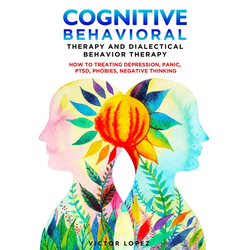 Cognitive Behavioral Therapy and Dialectical Behavior Therapy: eBook von Victor Lopez