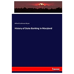 History of State Banking in Maryland. Alfred Cookman Bryan  - Buch