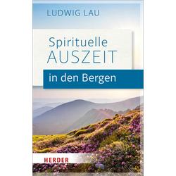 Spirituelle Auszeit in den Bergen: Buch von Ludwig Lau