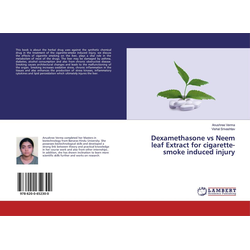 Dexamethasone vs Neem leaf Extract for cigarette-smoke induced injury als Buch von Anushree Verma/ Vishal Srivashtav