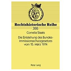 Die Entstehung des Bundes-Immissionsschutzgesetzes vom 15. März 1974. Cornelia Staats  - Buch