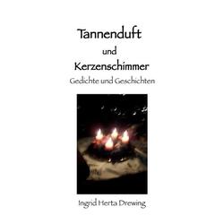 Tannenduft und Kerzenschimmer als Buch von Ingrid Herta Drewing