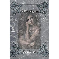 Die Kristallgrotte. Daniela Vogel  - Buch
