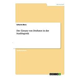 Der Einsatz von Drohnen in der Stadtlogistik. Scherin Bero  - Buch
