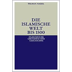 Die islamische Welt bis 1500. Tilman Nagel  - Buch