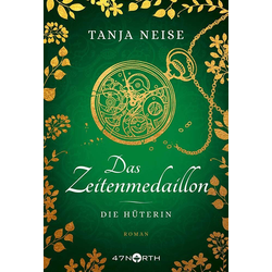 Das Zeitenmedaillon - Die Hüterin als Buch von Tanja Neise