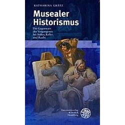 Musealer Historismus. Katharina Grätz  - Buch
