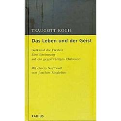 Das Leben und der Geist. Traugott Koch  - Buch