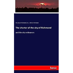 The charter of the city of Richmond. City Council Richmond (Va.)  Charters Richmond.  - Buch
