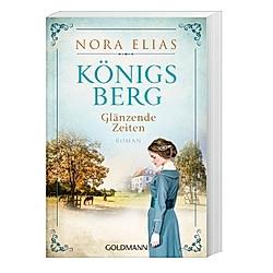 Königsberg. Glänzende Zeiten / Königsberg-Saga Bd.1. Nora Elias  - Buch