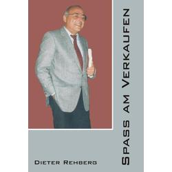 Der Spaß am Verkaufen als Buch von Dieter Rehberg