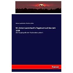 M. Anton Lauterbach's Tagebuch auf das Jahr 1538. Martin Luther  Anton Lauterbach  - Buch