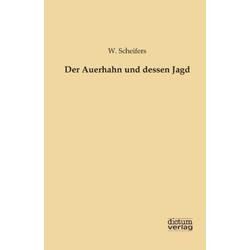 Der Auerhahn und dessen Jagd als Buch von W. Scheifers