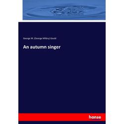 An autumn singer als Buch von George M. (George Milbry) Gould