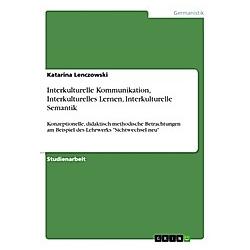 Interkulturelle Kommunikation  Interkulturelles Lernen  Interkulturelle Semantik. Katarina Lenczowski  - Buch