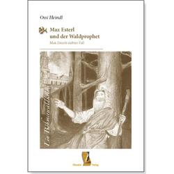 Max Esterl und der Waldprophet als Buch von Heindl Ossi/ Ossi Heindl
