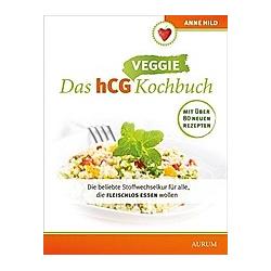 Das hCG Veggie-Kochbuch. Anne Hild  - Buch