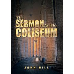 The Sermon at the Coliseum als Buch von John Hill