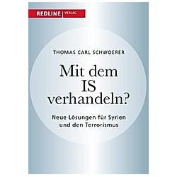 Mit dem IS verhandeln?. Thomas C. Schwoerer  - Buch