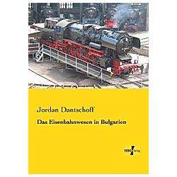 Das Eisenbahnwesen in Bulgarien. Jordan Dantschoff  - Buch