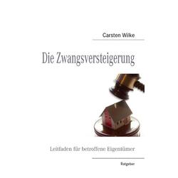 Die Zwangsversteigerung als Buch von Carsten Wilke