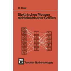 Elektrisches Messen nichtelektrischer Größen als Buch von R. Thiel