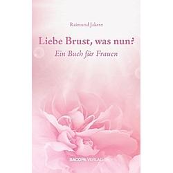 Liebe Brust  was nun?. Raimund Jakesz  - Buch