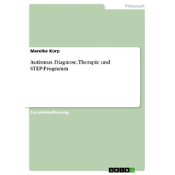 Autismus. Diagnose, Therapie und STEP-Programm