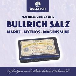 Bullrich Salz - Marke Mythos Magensäure als Buch von Matthias Gerschwitz