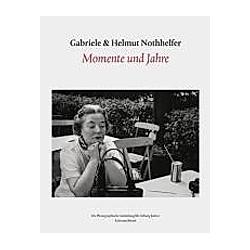 Momente und Jahre. Gabriele Nothhelfer  Helmut Nothhelfer  - Buch