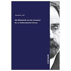 Die Rheinlande von der schweizer bis zur hollaendischen Grenze. Karl Baedeker  - Buch
