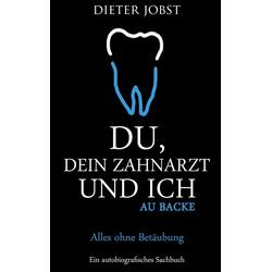 Du Dein Zahnarzt und ich als Buch von Dieter Jobst